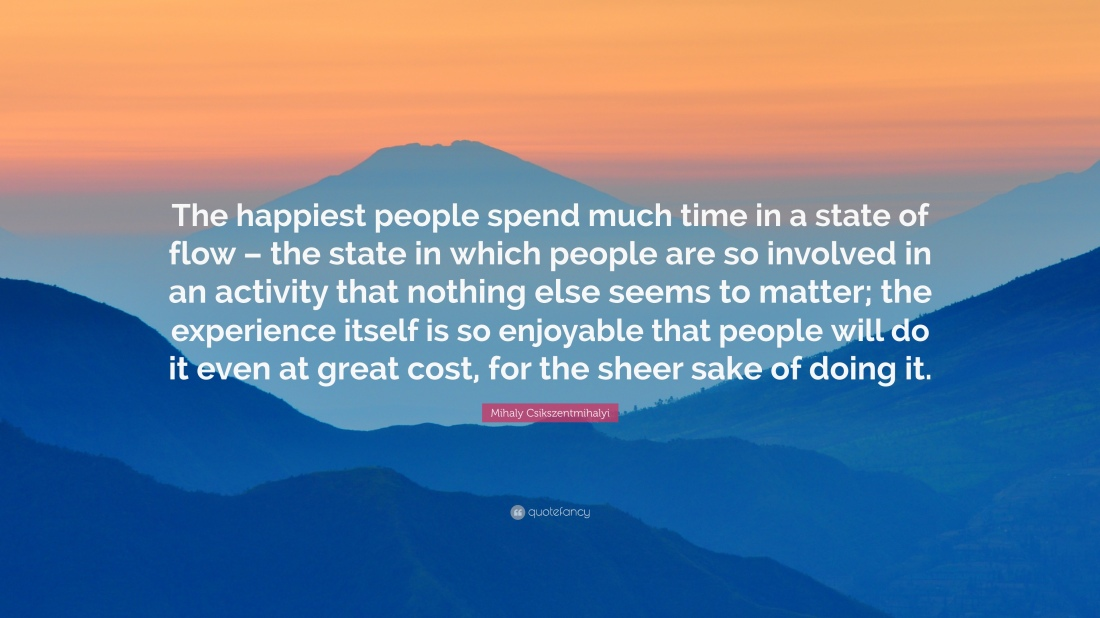 607970-Mihaly-Csikszentmihalyi-Quote-The-happiest-people-spend-much-time.jpg