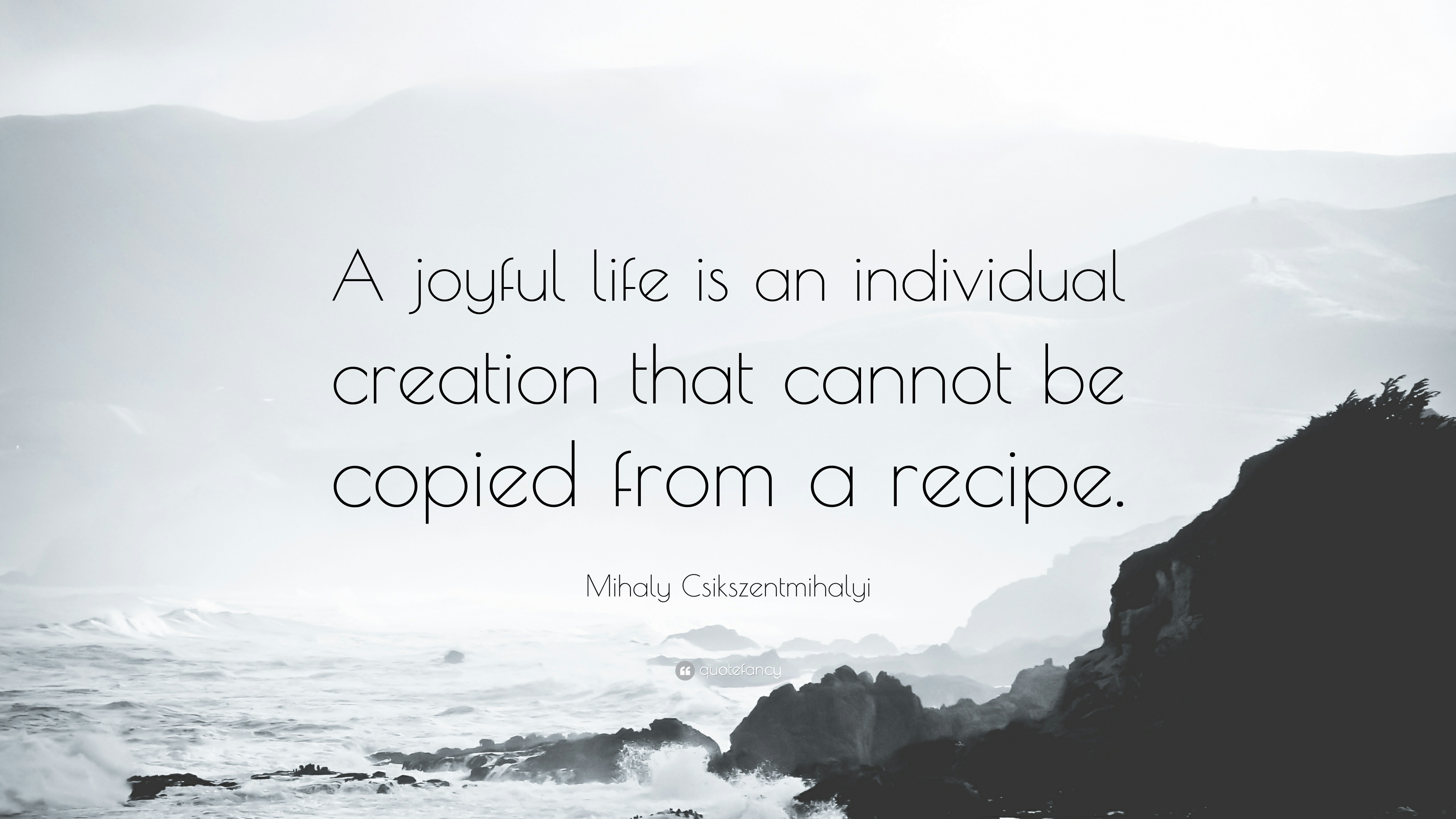 607731-Mihaly-Csikszentmihalyi-Quote-A-joyful-life-is-an-individual.jpg